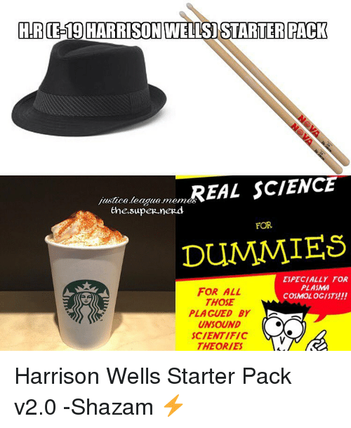 Dummie: HR 19 HARRISON WELLS STARTER PACK  justice league me  REAL SCIENCE  the supeR neRd  FOR  DUMMIES  ESPECIALLY FOR  PLASMA  FOR ALL  COSMOL  THOSE  PLAGUED BY  UNSOUND  SCIENTIFIC  THEORIES Harrison Wells Starter Pack v2.0 -Shazam ⚡