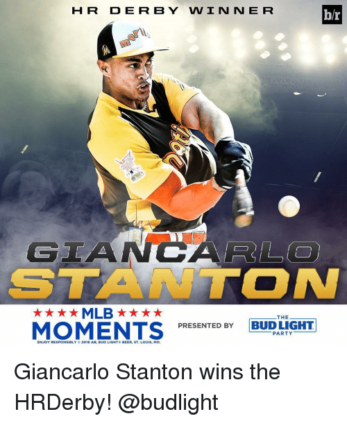 Giancarlo Stanton: HR DERBY WINNER  b/r  GIANC  ST  ON  ★★★★MLB ★ ★ ★ ★  THE  PRESENTED BY BUD LIGHT  MOMENTS  PARTY  ENJOY RESPONSIBLY.e 2016 AB, BUD LIGHT R BEER, ST. Louis, Mo. Giancarlo Stanton wins the HRDerby! @budlight