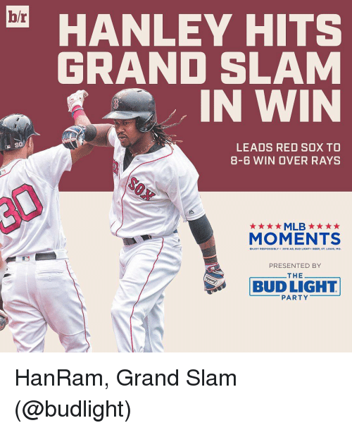 Mlb, Party, and Sports: hr  HANLEY HITS  GRAND SLAM  IN WIN  LEADS RED SOX TO  8-6 WIN OVER RAYS  MLB  MOMENTS  20  Louis, M  PRESENTED BY  THE  T L LIGHT  PARTY HanRam, Grand Slam (@budlight)