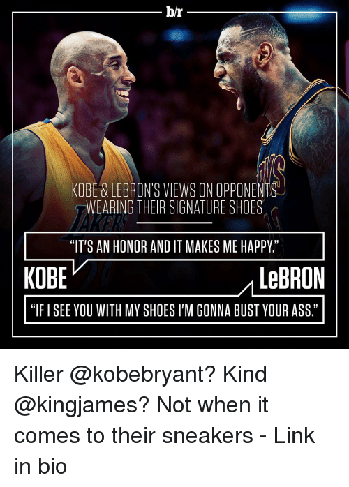 """Kobe: hr  KOBE LEBRONS VIEWS ONOPPONEN  WEARING THEIR SIGNATURE SHOES  """"IT'S AN HONOR AND IT MAKES ME HAPPY.""""  KOBE  LeBRON  """"IFISEE YOU WITH MY SHOES l'M GONNA BUST YOUR ASS"""" Killer @kobebryant? Kind @kingjames? Not when it comes to their sneakers - Link in bio"""