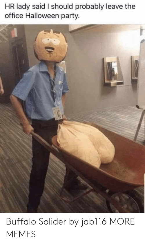 The Office: HR lady said I should probably leave the  office Halloween party. Buffalo Solider by jab116 MORE MEMES