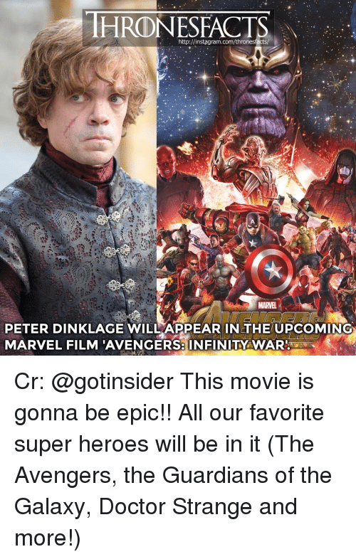 Infiniti: HRDINESEACTIS  http://instagram.com/thronesfacts/  PETER DINKLAGE WILLAPPEAR IN THE UPCOMING  MARVEL FILM AVENGERS INFINITY WARRz Cr: @gotinsider This movie is gonna be epic!! All our favorite super heroes will be in it (The Avengers, the Guardians of the Galaxy, Doctor Strange and more!)