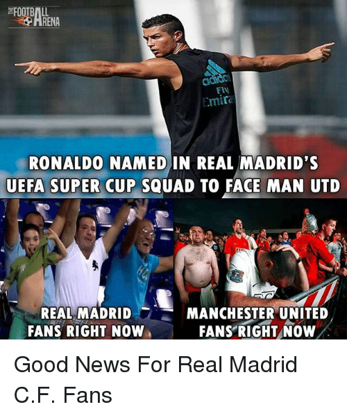 Memes, News, and Real Madrid: HRENA  FlV  Emir  RONALDO NAMED IN REAL MADRID'S  UEFA SUPER CUP SQUAD TO FACE MAN UTD  REAL MADRID  FANS RIGHT NOW  MANCHESTER UNITED  FANS RIGHT NOW Good News For Real Madrid C.F. Fans
