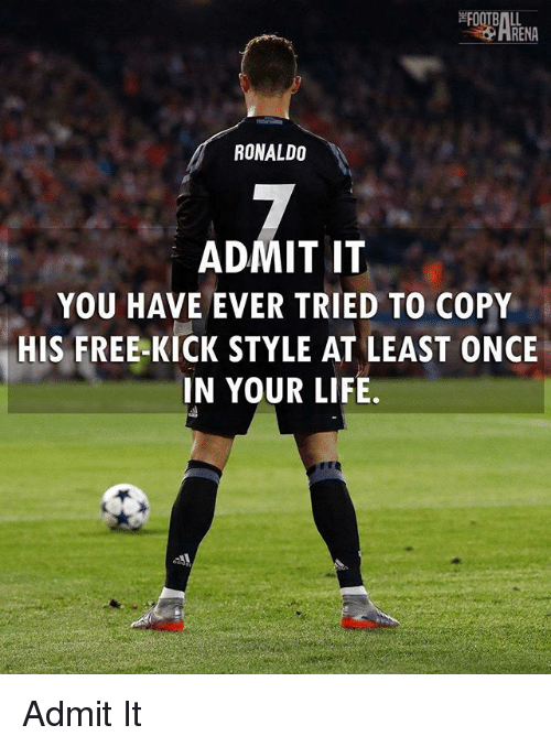 free kicks: HRENA  RONALDO  ADMIT IT  YOU HAVE EVER TRIED TO COPY  HIS FREE-KICK STYLE AT LEAST ONCE  IN YOUR LIFE Admit It