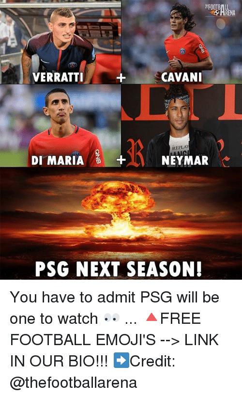 Football, Memes, and Neymar: HRENA  VERRATTI  CAVANI  REPLA  DI MARIA+  NEYMAR  PSG NEXT SEASON! You have to admit PSG will be one to watch 👀 ... 🔺FREE FOOTBALL EMOJI'S --> LINK IN OUR BIO!!! ➡️Credit: @thefootballarena