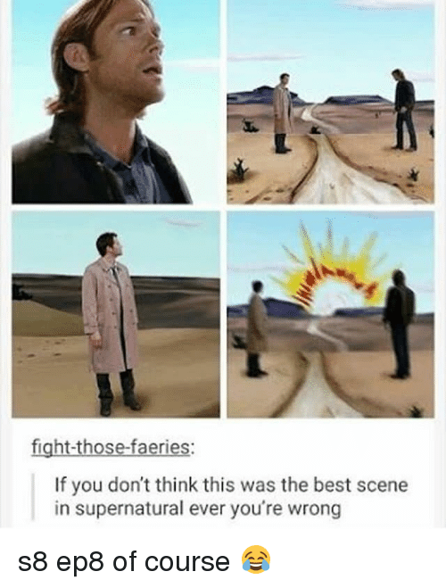 the best scene: ht-those-faerie  If you don't think this was the best scene  in supernatural ever you're wrong s8 ep8 of course 😂
