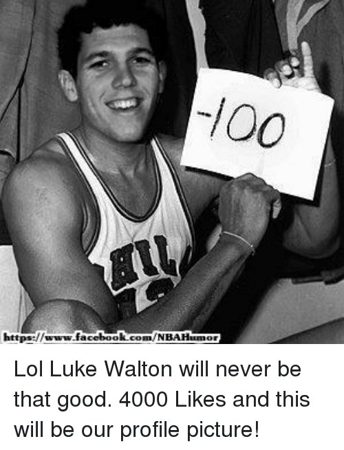 Facebook, Lol, and Luke Walton: https://www.facebook.com NBAHuma Lol Luke Walton will never be that good.