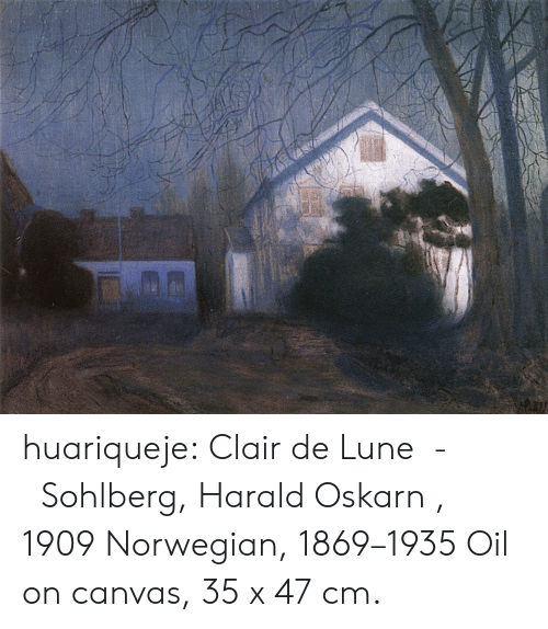 Norwegian: huariqueje:     Clair de Lune  -   Sohlberg, Harald Oskarn , 1909 Norwegian, 1869–1935   Oil on canvas, 35 x 47 cm.