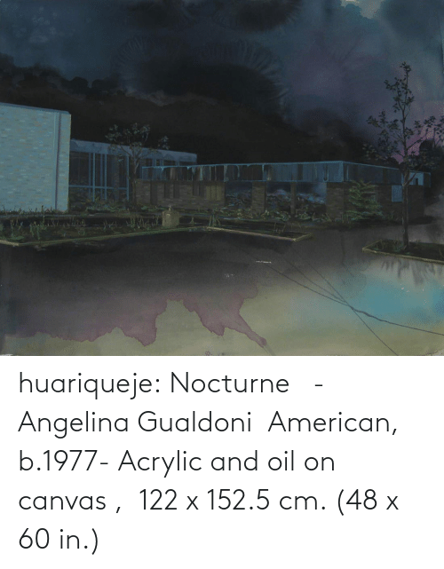 Canvas: huariqueje: Nocturne   -   Angelina Gualdoni  American, b.1977-    Acrylic and oil on canvas ,  122 x 152.5 cm. (48 x 60 in.)