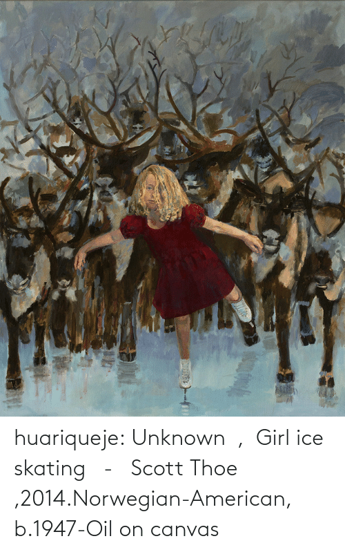 Norwegian: huariqueje:  Unknown  ,  Girl ice skating   -   Scott Thoe ,2014.Norwegian-American, b.1947-Oil on canvas