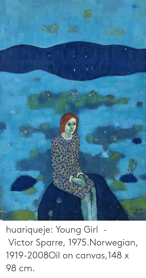 Young: huariqueje:  Young Girl  -    Victor Sparre, 1975.Norwegian, 1919-2008Oil on canvas,148 x 98 cm.