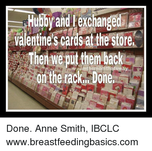 Memes, Valentine's Card, and 🤖: Hubby and exchanged  Valentine's cards at the store,  Then we putthem back  On the tack. Done. Done.   Anne Smith, IBCLC www.breastfeedingbasics.com