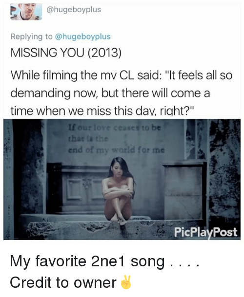 """Memes, Time, and 2ne1: hugeboyplus  Replying to @hugeboyplus  MISSING YOU (2013)  While filming the mv CL said: """"It feels all so  demanding now, but there will come a  time when we miss this dav, right?""""  ceases to be  that the  d for me  end of my  PicPlay Post My favorite 2ne1 song . . . . Credit to owner✌"""