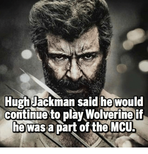 Memes, 🤖, and Play: Hugh Jackman said he would  continue to play Wolverine if  he  part of the MCUL