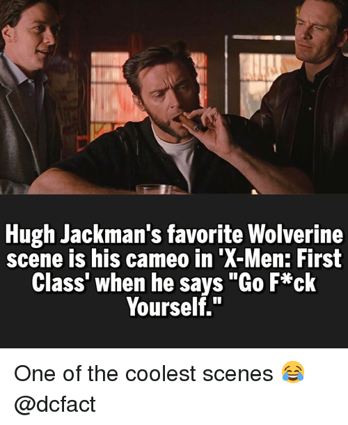 """Memes, Wolverine, and X-Men: Hugh Jackman's favorite Wolverine  scene is his cameo in X-Men: First  Class' when he says """"Go F*ck  Yourself."""" One of the coolest scenes 😂 @dcfact"""