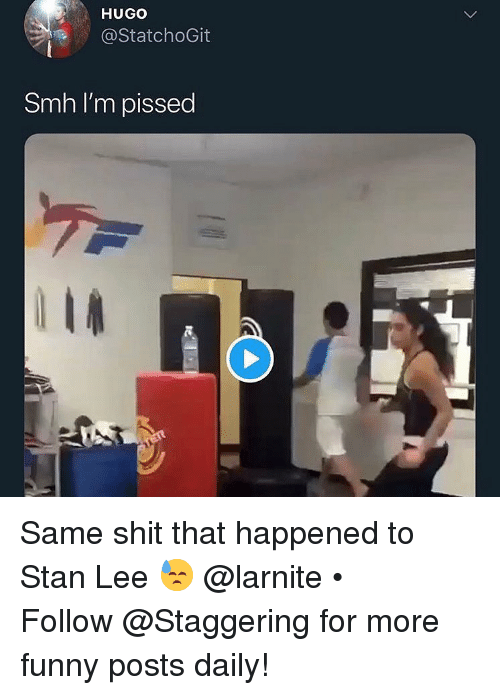 hugo: HUGO  @StatchoGit  Smh I'm pissed Same shit that happened to Stan Lee 😓 @larnite • ➫➫➫ Follow @Staggering for more funny posts daily!