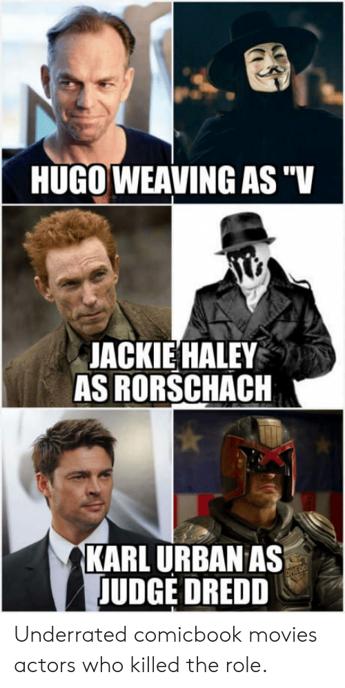 "rorschach: HUGO WEAVING AS""V  JACKIE HALEY  AS RORSCHACH  KARL URBAN AS  JUDGE DREDD Underrated comicbook movies actors who killed the role."