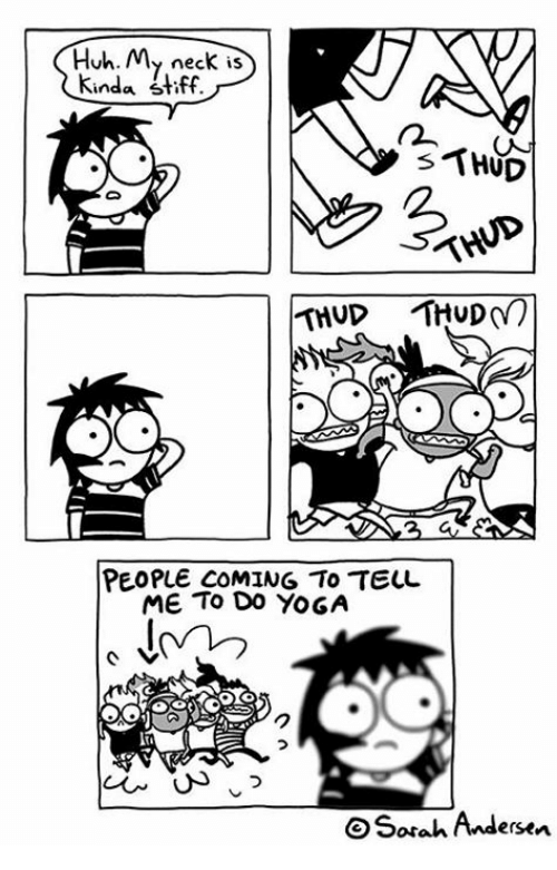 Huh, Memes, and Yoga: Huh. My neck is  kinda Stitt.  s THUD  THUP THUD  PEOPLE COMING TO TELL  ME TO DO YOGA  O Sarah Andersen