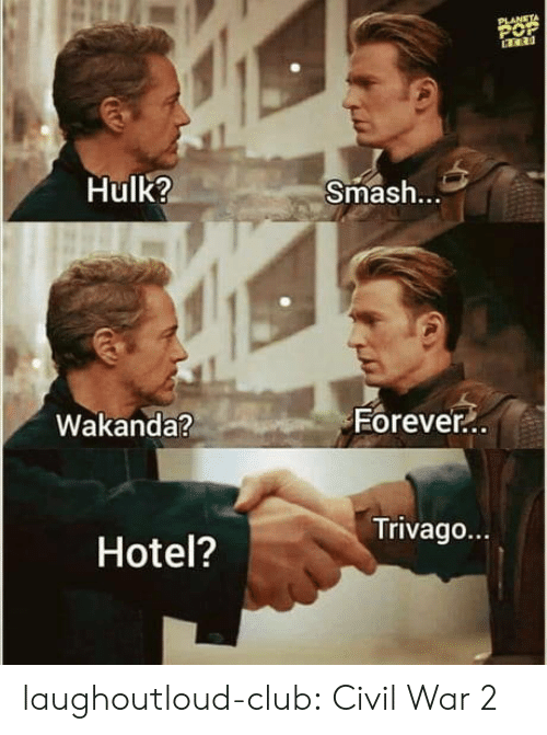 hulk smash: Hulk?  Smash.  Eorever  Wakanda?  90  Trivago...  Hotel? laughoutloud-club:  Civil War 2