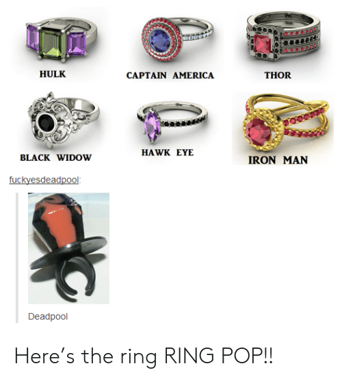 Captain America: HULK  THOR  CAPTAIN AMERICA  HAWK EYE  BLACK WIDOW  IRON MAN  fuckyesdeadpool  Deadpool Here's the ring RING POP!!