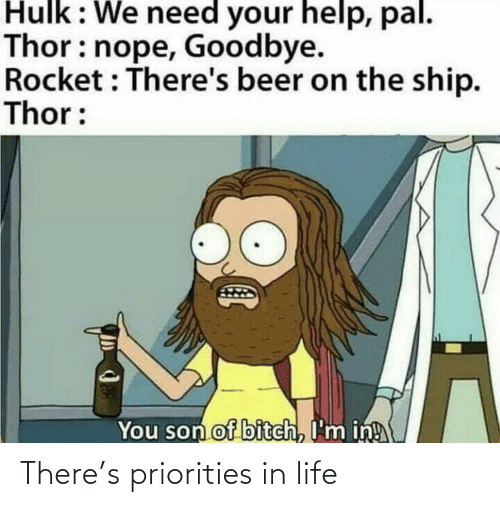 Nope: Hulk: We need your help, pal.  Thor: nope, Goodbye.  Rocket : There's beer on the ship.  Thor:  You son of bitch, I'm in! There's priorities in life