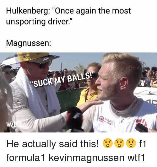 """Memes, F1, and 🤖: Hulkenberg: """"Once again the most  unsporting driver.""""  Magnussen:  SUCK MY BALLS! He actually said this! 😲😲😲 f1 formula1 kevinmagnussen wtf1"""