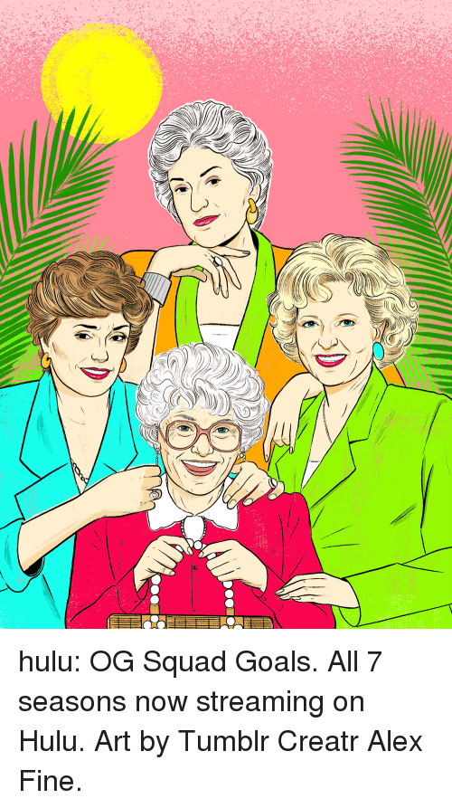 golden girls: hulu: OG Squad Goals. All 7 seasons now streaming on Hulu. Art by Tumblr Creatr Alex Fine.