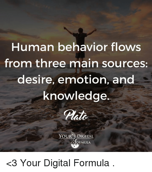 Memes, 🤖, and Digital: Human behavior flows  from three main sources:  desire, emotion, and  knowledge.  YOUR DIGITAL  ULA. <3 Your Digital Formula  .
