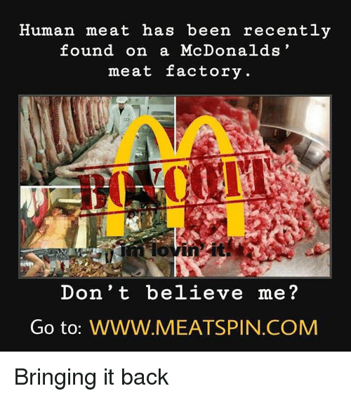 McDonalds, Memes, and Back: Human meat has been recently  found on a McDonalds  meat factory  Don't believe me?  Go to: wwW.MEATSPIN.COMM Bringing it back