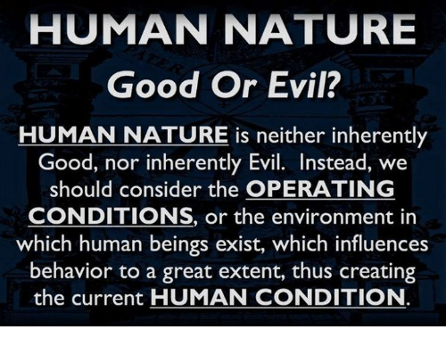 human nature are humans naturally good or evil essay Free college essay human nature - are humans naturally good or evil what is thought of as immoral to one person can be seen as ethical to another, and vice versa.