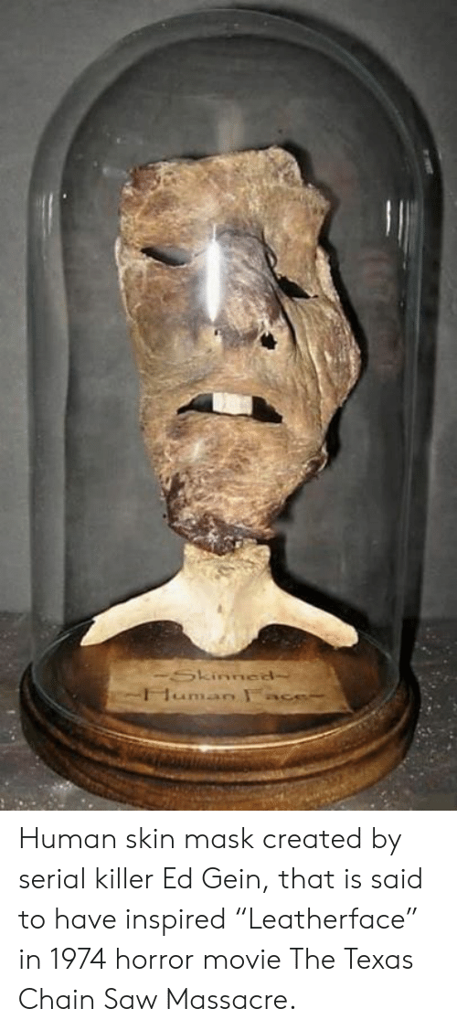 """ed gein: Human skin mask created by serial killer Ed Gein, that is said to have inspired """"Leatherface"""" in 1974 horror movie The Texas Chain Saw Massacre."""