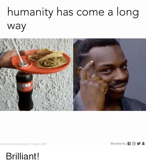 Funny Meme Names For Instagram : Humanity has come a long way if co photocredit