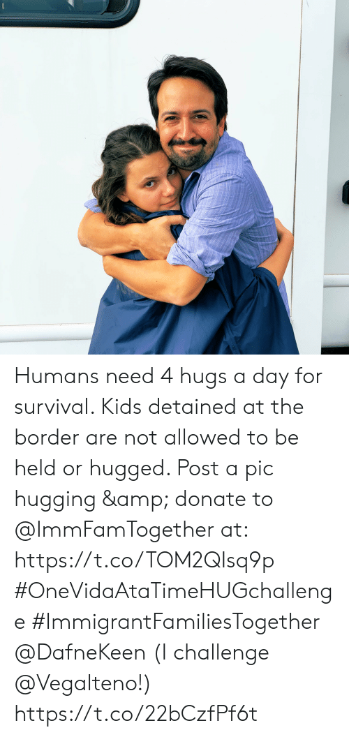 A Pic: Humans need 4 hugs a day for survival. Kids detained at the border are not allowed to be held or hugged. Post a pic hugging & donate to @ImmFamTogether at: https://t.co/TOM2QIsq9p #OneVidaAtaTimeHUGchallenge #ImmigrantFamiliesTogether @DafneKeen  (I challenge @Vegalteno!) https://t.co/22bCzfPf6t