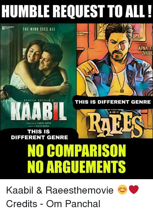 memes: HUMBLE REQUEST TO ALL!  THE NIND SEES ALL  APNA TI  SHURI  THIS IS DIFFERENT GENRE  AABIL  RAEES  THIS IS  DIFFERENT GENRE  NO COMPARISON  NO ARGUEMENTS Kaabil & Raeesthemovie 😊❤ Credits - Om Panchal  <DrunkenMaster>