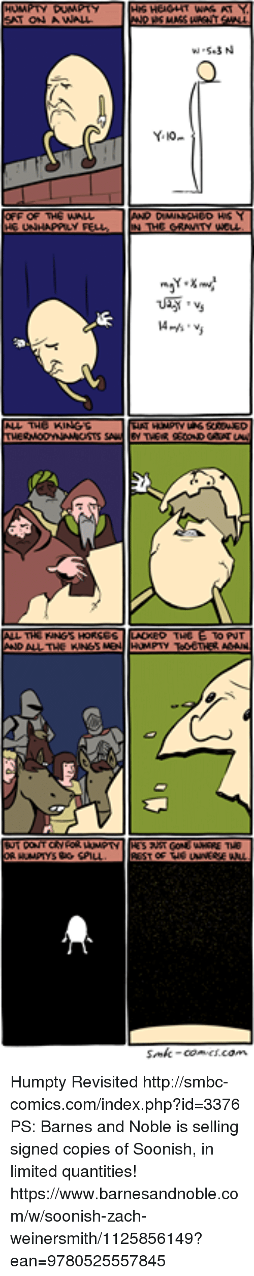 Memes, Http, and Limited: Humpty Revisited http://smbc-comics.com/index.php?id=3376  PS: Barnes and Noble is selling signed copies of Soonish, in limited quantities! https://www.barnesandnoble.com/w/soonish-zach-weinersmith/1125856149?ean=9780525557845