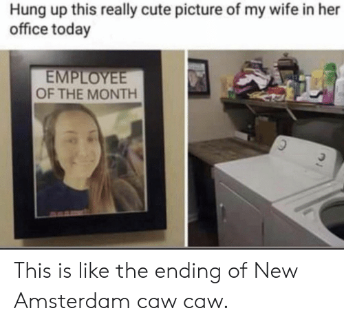 Picture Of My Wife: Hung up this really cute picture of my wife in her  office today  EMPLOYEE  OF THE MONTH This is like the ending of New Amsterdam caw caw.