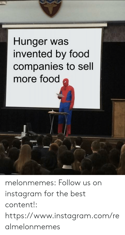 hunger: Hunger was  invented by food  companies to sell  more food melonmemes:  Follow us on instagram for the best content!: https://www.instagram.com/realmelonmemes