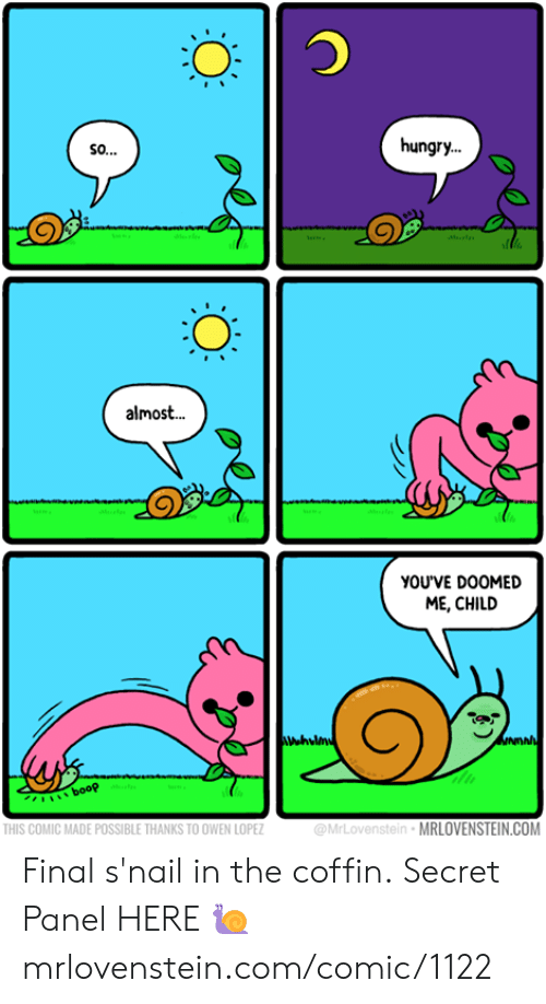 Coffin: hungry.  so..  Ml  almos..  YOUVE DOOMED  ME, CHILD  NDAN  booP  @MrLovenstein MRLOVENSTEIN.COM  THIS COMIC MADE POSSIBLE THANKS TO OWEN LOPEZ Final s'nail in the coffin.  Secret Panel HERE 🐌 mrlovenstein.com/comic/1122