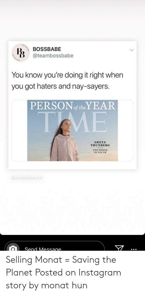 Youre Doing It Right: HUNSEIRE  BOSSBABE  @teambossbabe  You know you're doing it right when  you got haters and nay-sayers.  PERSONof the YEAR  TME  GRETA  THUNBERG  THE POWER  OF YOUTH  @bossbabe.inc  Send Message Selling Monat = Saving the Planet Posted on Instagram story by monat hun