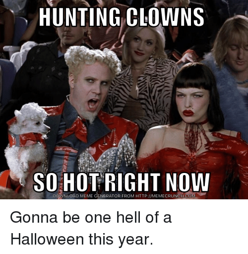 HUNTING CLOWNS SO HOT RIGHT NOW DOWNLOAD MEME GENERATOR ...