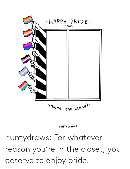 youre: huntydraws:  For whatever reason you're in the closet, you deserve to enjoy pride!