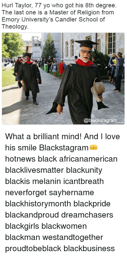 Theology: Hurl Taylor, 77 yo who got his 8th degree.  The last one is a Master of Religion from  Emory University's Candler School of  Theology.  @blackstagram What a brilliant mind! And I love his smile Blackstagram👑 hotnews black africanamerican blacklivesmatter blackunity blackis melanin icantbreath neverforget sayhername blackhistorymonth blackpride blackandproud dreamchasers blackgirls blackwomen blackman westandtogether proudtobeblack blackbusiness