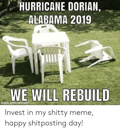 We Will Rebuild: HURRICANE DORIAN,  ALABAMA 2019  WE WILL REBUILD  made with mematic Invest in my shitty meme, happy shitposting day!