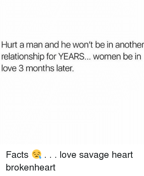brokenheart: Hurt a man and he won't be in another  relationship for YEAR... women be in  love 3 months later. Facts 😪 . . . love savage heart brokenheart