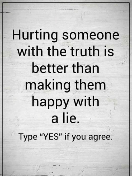 """memes: Hurting someone  with the truth is  better than  making them  happy with  a lie.  Type """"YES"""" if you agree"""