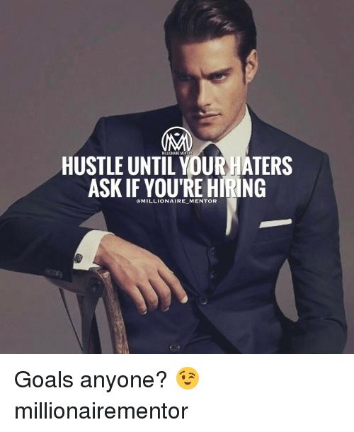 hustle: HUSTLE MILLIONAIRE MENTOR  HATERS  ASK IF YOURE HIRING  @MILLIONAIRE MENTOR Goals anyone? 😉 millionairementor