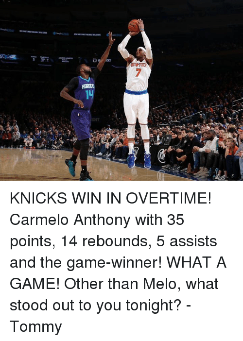 Carmelo Anthony, The Game, and New York Knicks: HWEEE  2 KNICKS WIN IN OVERTIME! Carmelo Anthony with 35 points, 14 rebounds, 5 assists and the game-winner! WHAT A GAME! Other than Melo, what stood out to you tonight? -Tommy