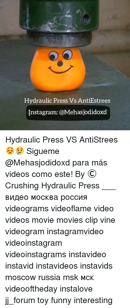Memes, Vine, and Russia: Hydraulic Press vs  AntiEstrees  Instagram: a Mehasjodidoxd Hydraulic Press VS AntiStrees 😣😢 Sigueme @Mehasjodidoxd para más videos como este! By ©Crushing Hydraulic Press ___ видео москва россия videograms videoflame video videos movie movies clip vine videogram instagramvideo videoinstagram videoinstagrams instavideo instavid instavideos instavids moscow russia msk мск videooftheday instalove jj_forum toy funny interesting