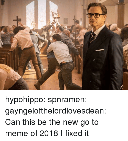 To Meme: hypohippo: spnramen:  gayngelofthelordlovesdean:  Can this be the new go to meme of 2018    I fixed it