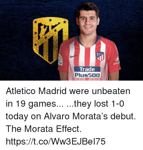 Atletico: HYU  Trade  Plus500 Atletico Madrid were unbeaten in 19 games...  ...they lost 1-0 today on Alvaro Morata's debut.  The Morata Effect. https://t.co/Ww3EJBeI75